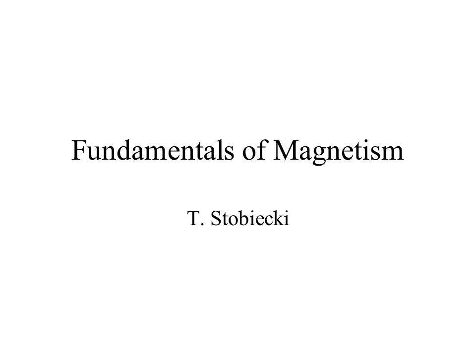 Fundamentals of Magnetism T. Stobiecki