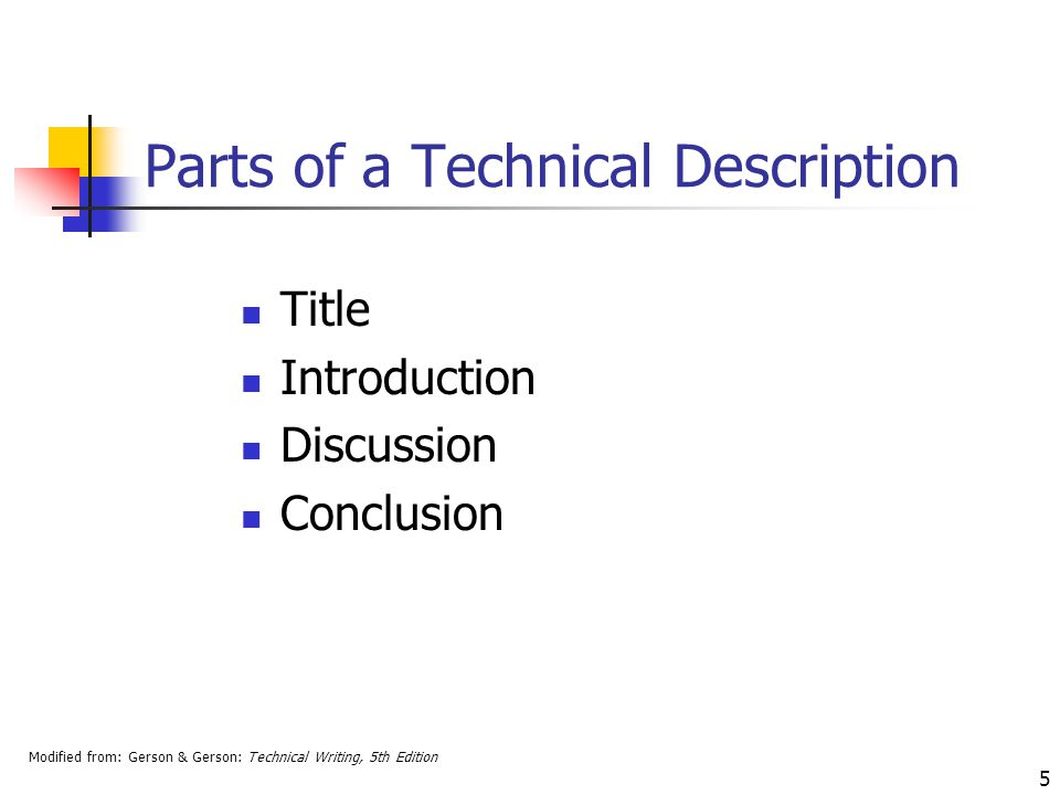 Modified from: Gerson & Gerson: Technical Writing, 5th Edition 5 Parts of a Technical Description Title Introduction Discussion Conclusion