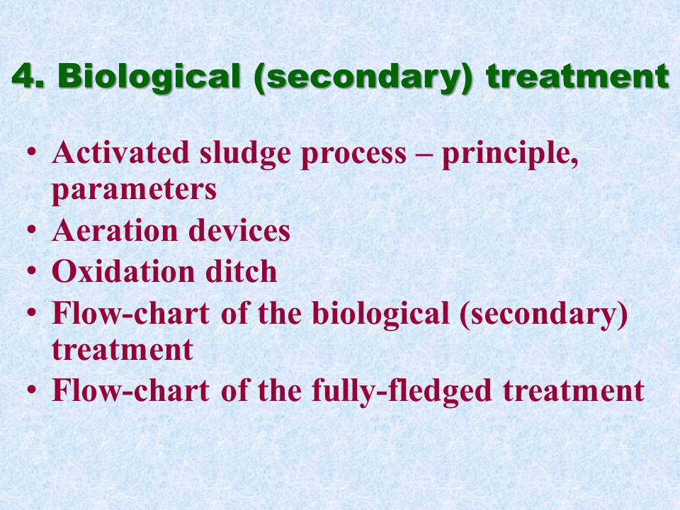 4. Biological (secondary) treatment Activated sludge process – principle, parameters Aeration devices Oxidation ditch Flow-chart of the biological (se