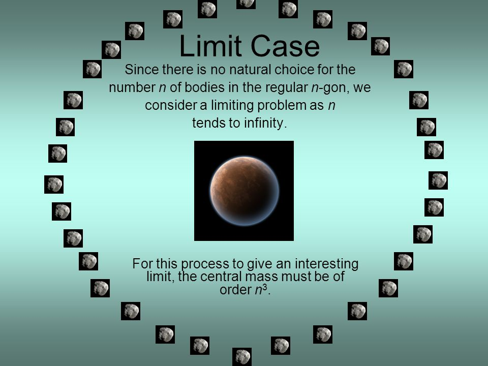 Limit Case Since there is no natural choice for the number n of bodies in the regular n-gon, we consider a limiting problem as n tends to infinity.