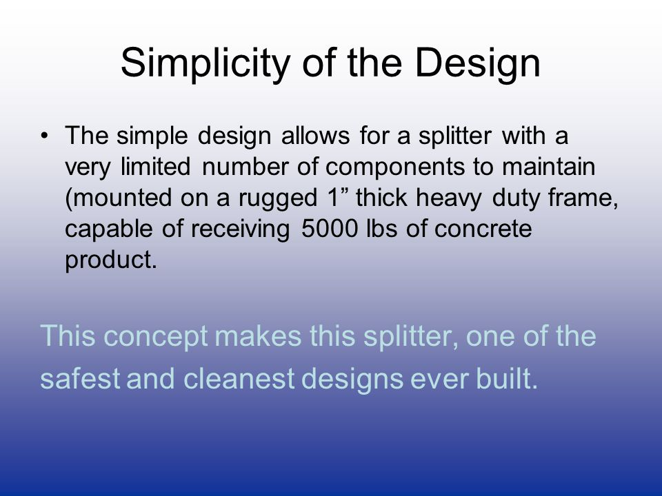 "Simplicity of the Design The simple design allows for a splitter with a very limited number of components to maintain (mounted on a rugged 1"" thick he"