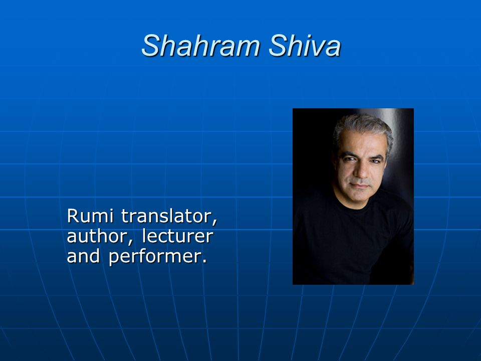 Shahram Shiva Rumi translator, author, lecturer and performer.