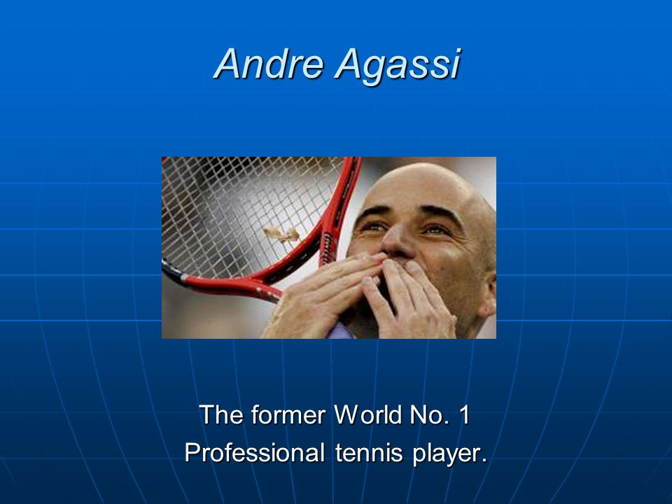 Andre Agassi The former World No. 1 Professional tennis player.