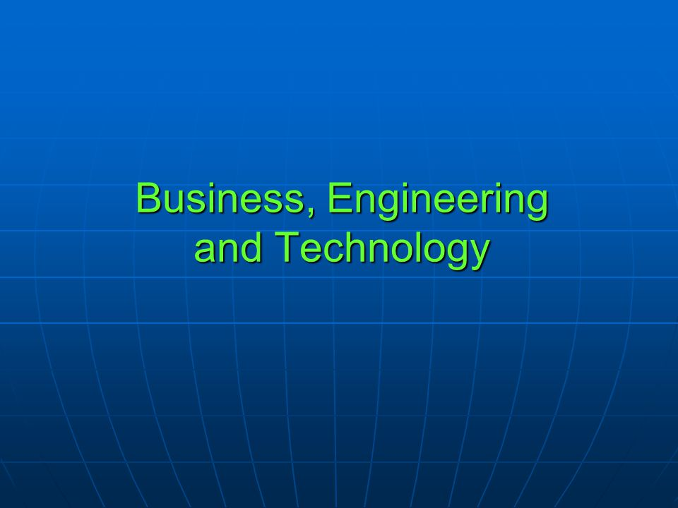 Business, Engineering and Technology