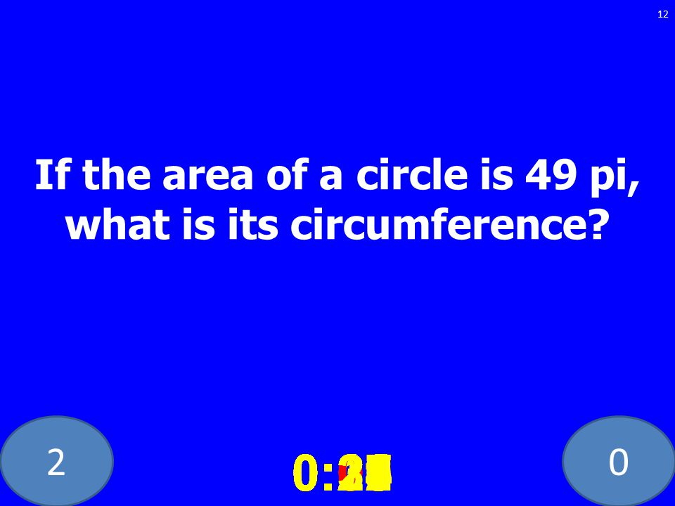 20 If the area of a circle is 49 pi, what is its circumference.