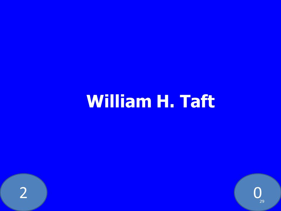 20 William H. Taft 29