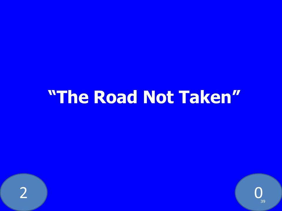 20 The Road Not Taken 39