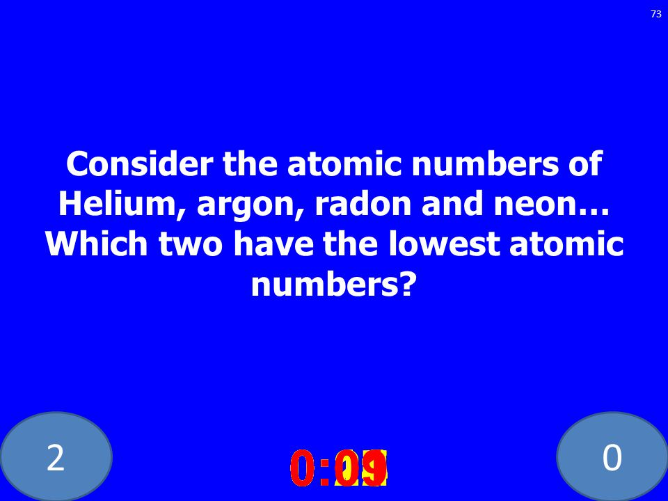 20 Consider the atomic numbers of Helium, argon, radon and neon… Which two have the lowest atomic numbers.