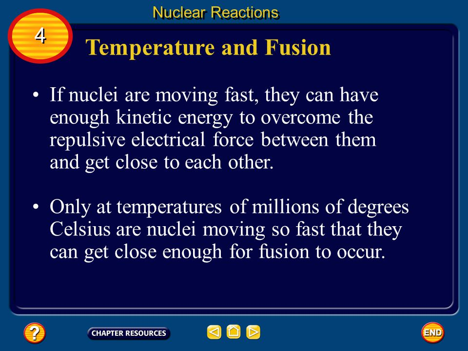 Temperature and Fusion Nuclear Reactions For nuclear fusion to occur, positively charged nuclei must get close to each other.