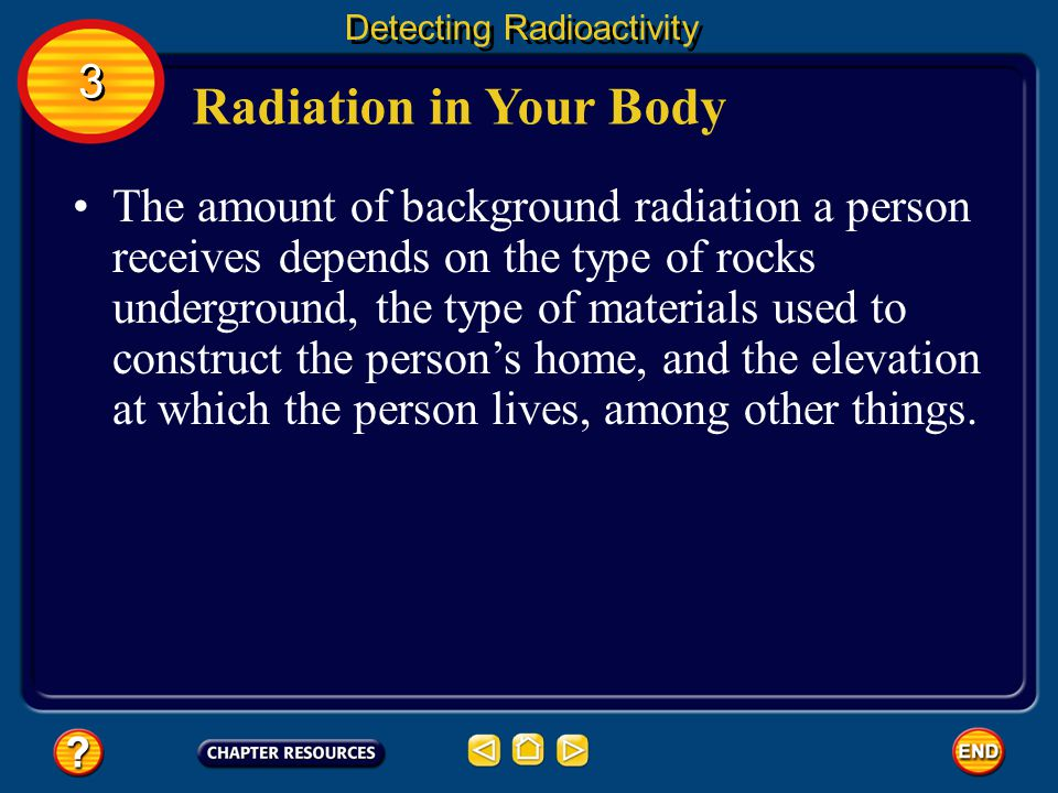Radiation in Your Body Detecting Radioactivity Some of the elements that are essential for life have naturally occurring radioactive isotopes.