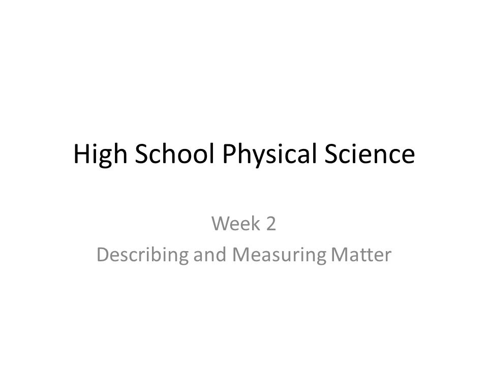 High School Physical Science Week 2 Describing and Measuring Matter