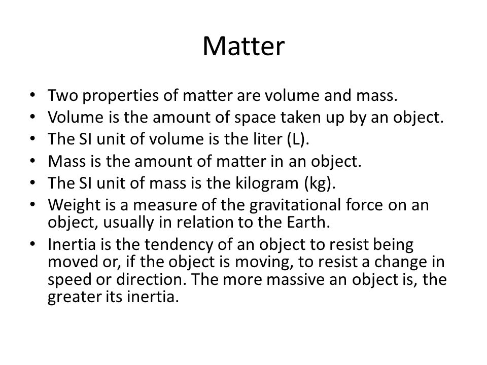 Physical Properties and Changes Physical properties of matter can be observed without changing the identity of the matter.