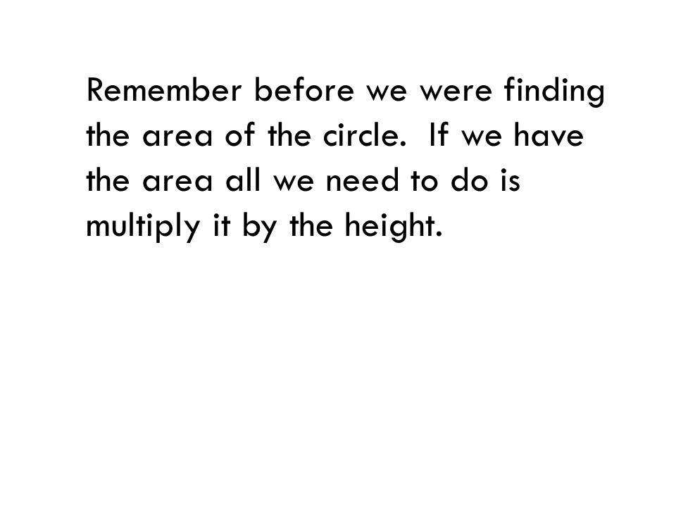 Remember before we were finding the area of the circle.