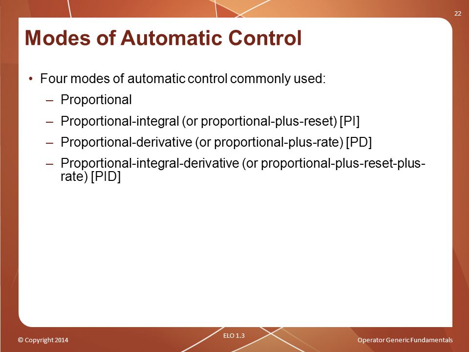 © Copyright 2014Operator Generic Fundamentals Modes of Automatic Control Four modes of automatic control commonly used: –Proportional –Proportional-in