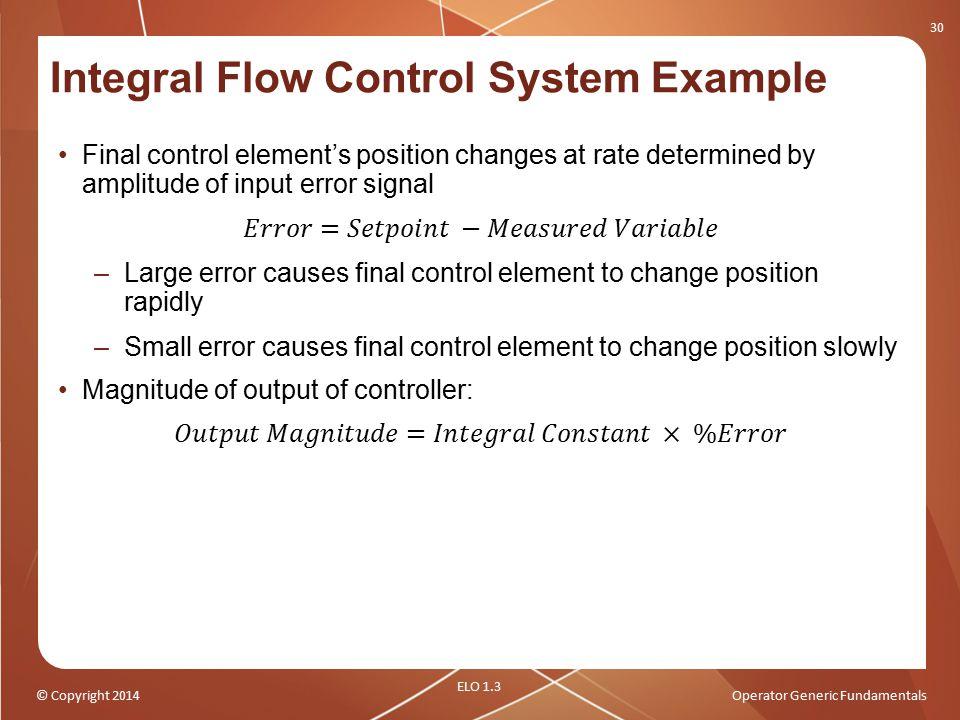 © Copyright 2014Operator Generic Fundamentals Integral Flow Control System Example 30 ELO 1.3