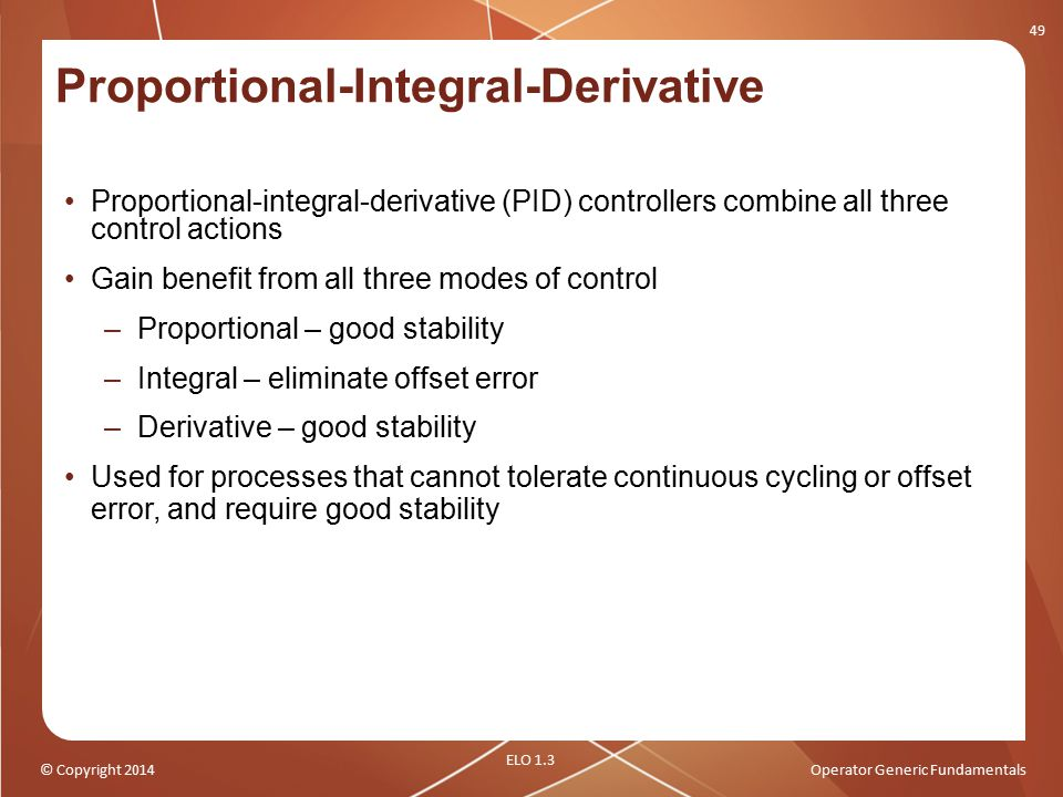 © Copyright 2014Operator Generic Fundamentals Proportional-Integral-Derivative Proportional-integral-derivative (PID) controllers combine all three co