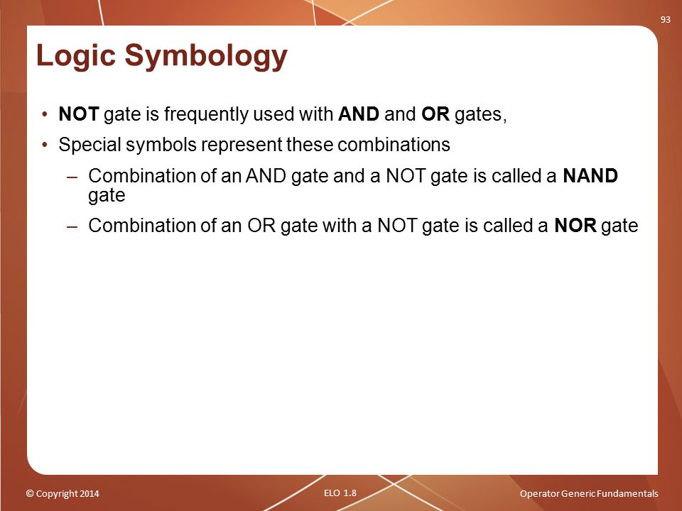 © Copyright 2014Operator Generic Fundamentals Logic Symbology NOT gate is frequently used with AND and OR gates, Special symbols represent these combi