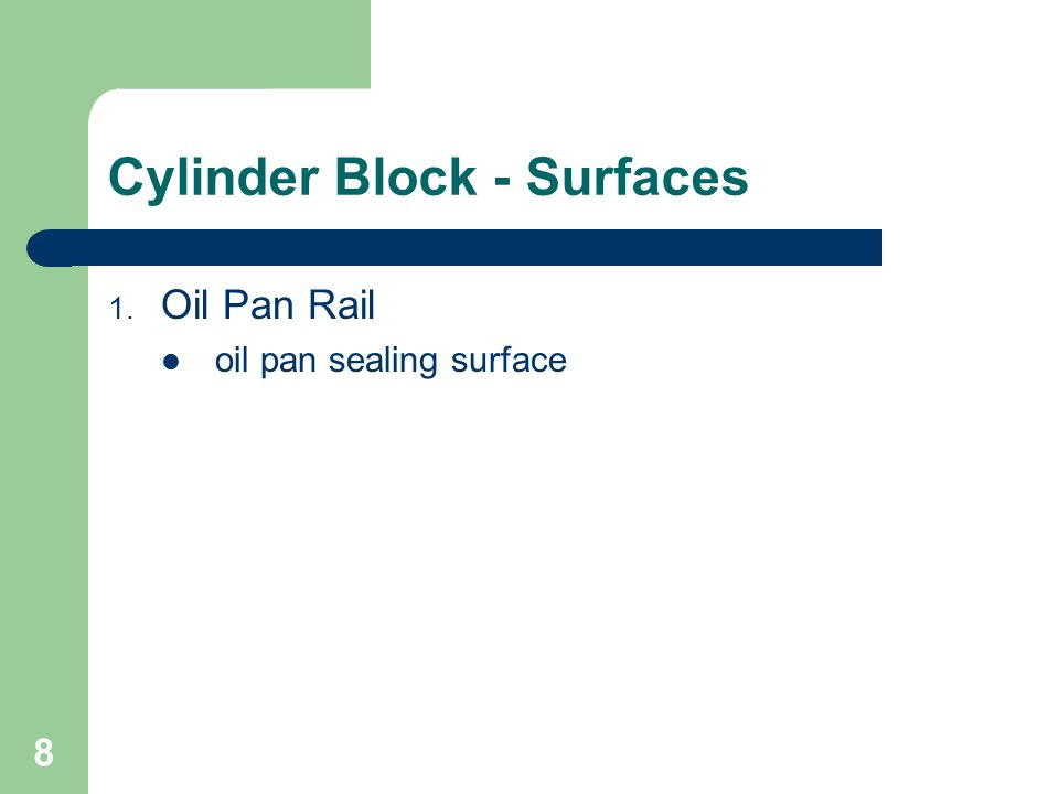 8 Cylinder Block - Surfaces 1. Oil Pan Rail oil pan sealing surface