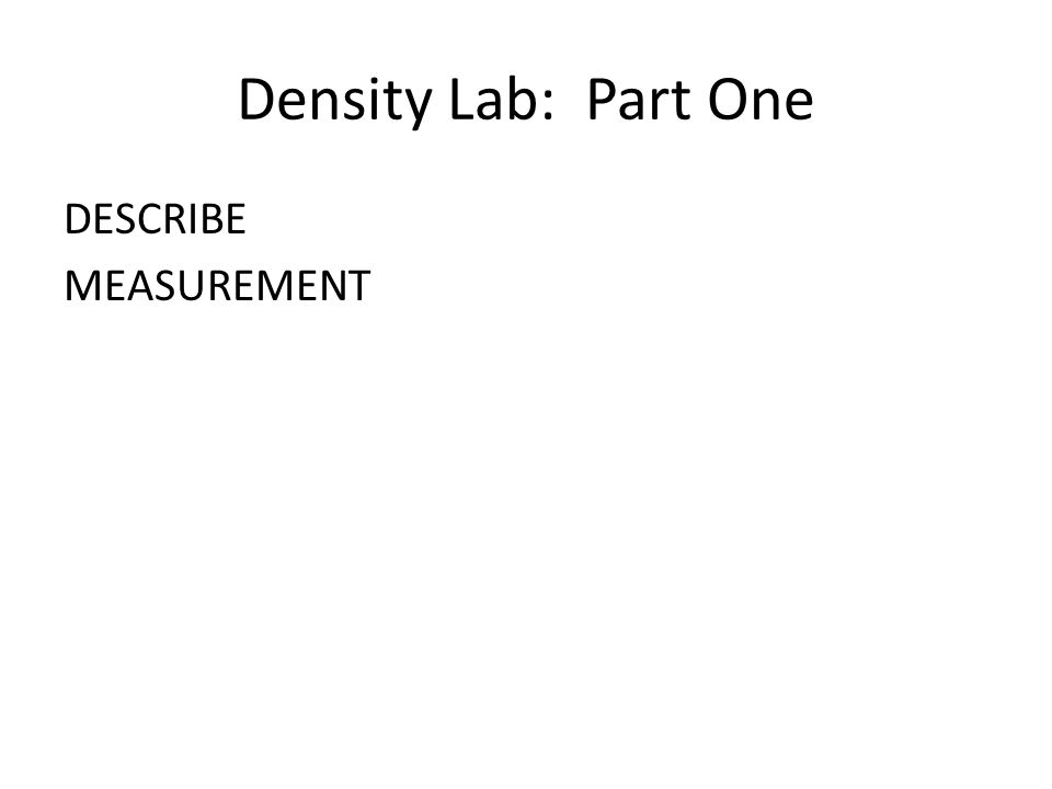 Density Lab: Part One DESCRIBE MEASUREMENT