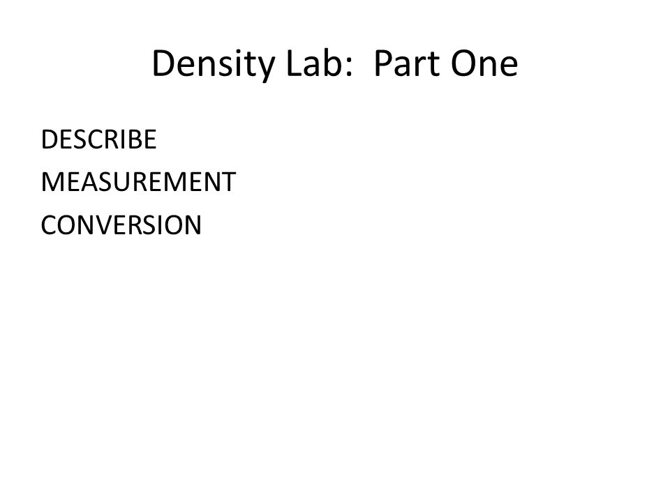 Density Lab: Part One DESCRIBE MEASUREMENT CONVERSION