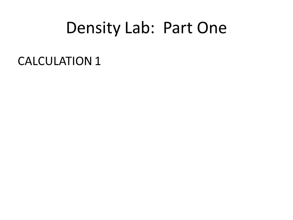 Density Lab: Part One CALCULATION 1