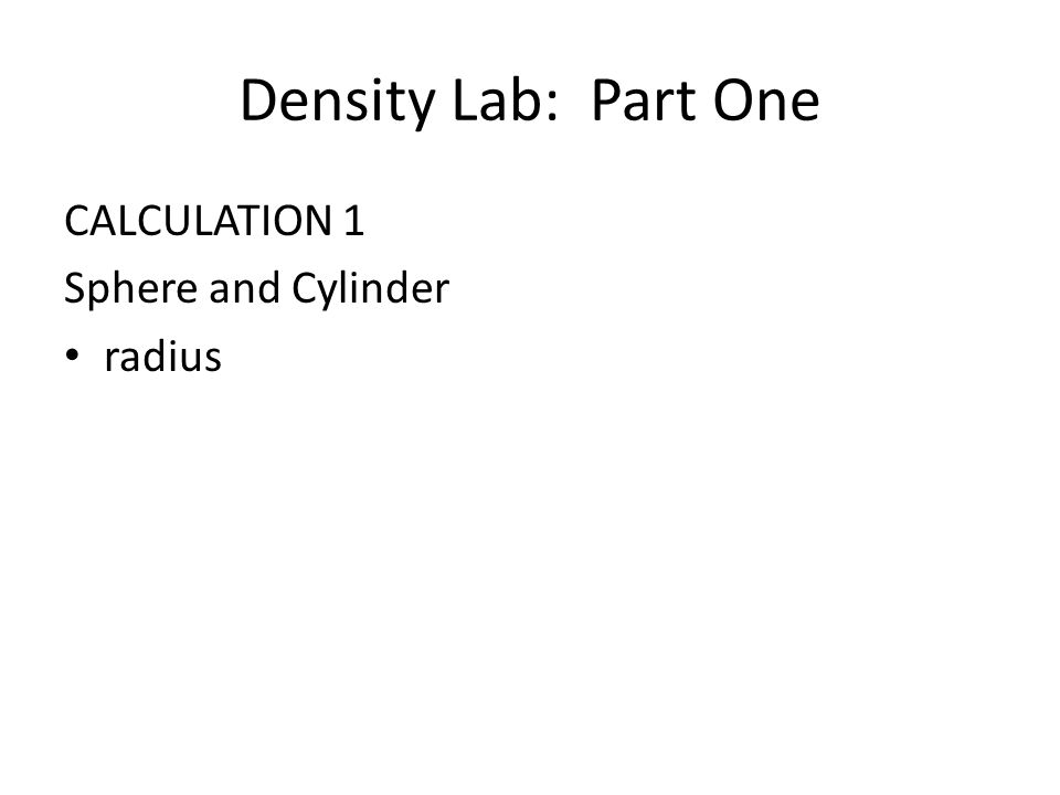Density Lab: Part One CALCULATION 1 Sphere and Cylinder radius