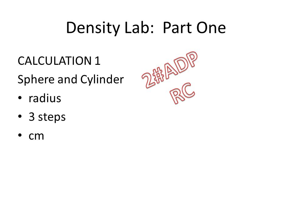 Density Lab: Part One CALCULATION 1 Sphere and Cylinder radius 3 steps cm