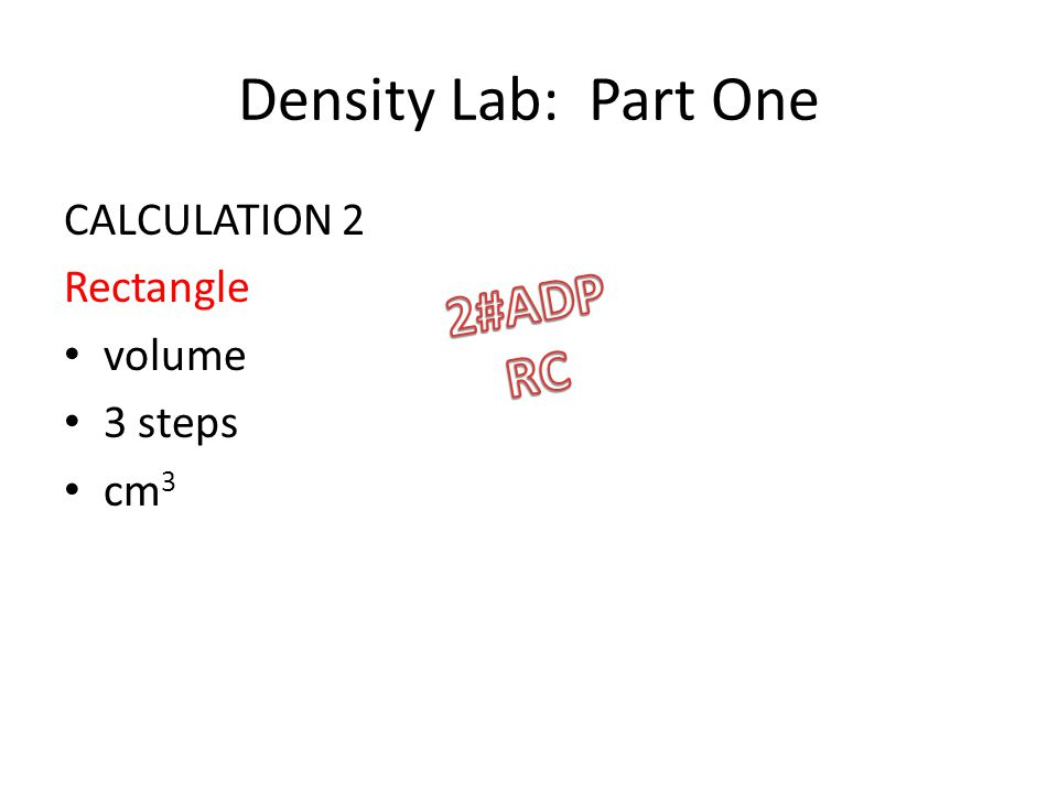 Density Lab: Part One CALCULATION 2 Rectangle volume 3 steps cm 3