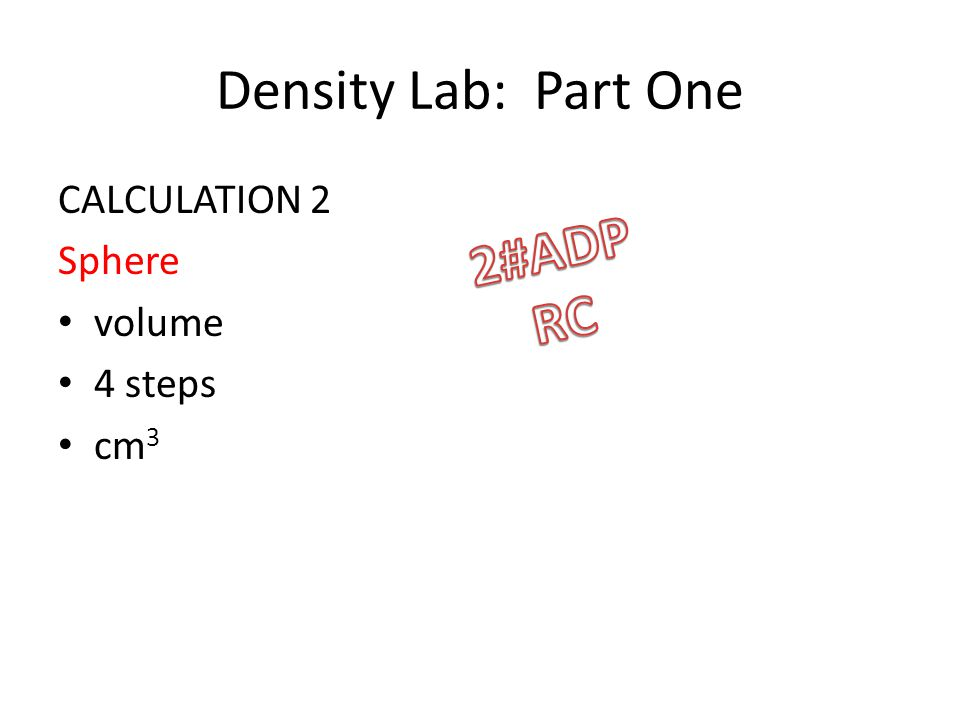 Density Lab: Part One CALCULATION 2 Sphere volume 4 steps cm 3