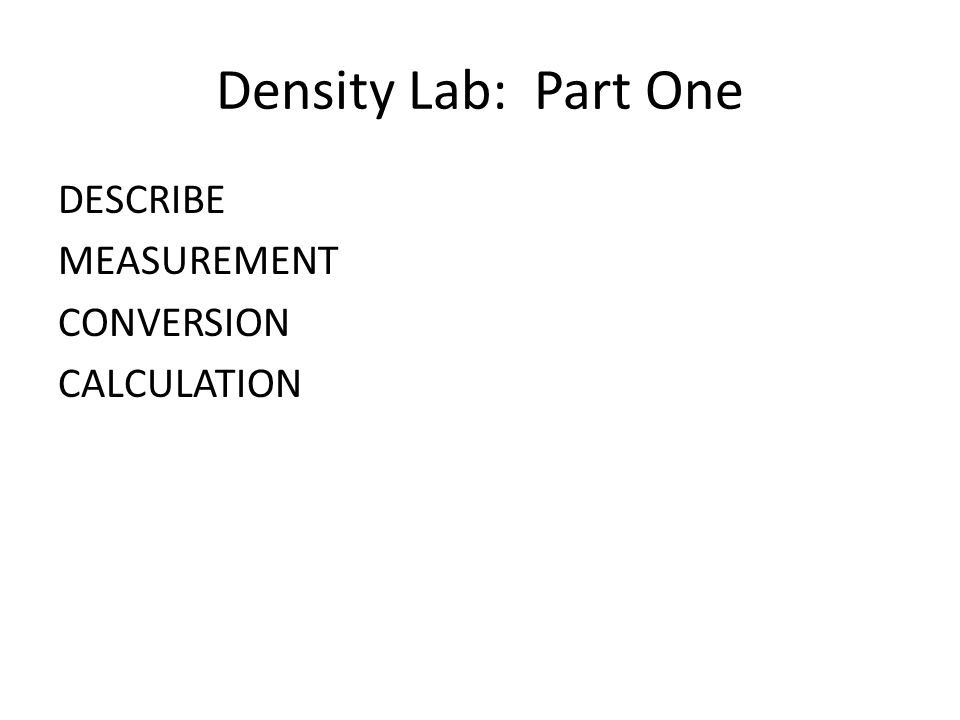 Density Lab: Part One DESCRIBE MEASUREMENT CONVERSION CALCULATION