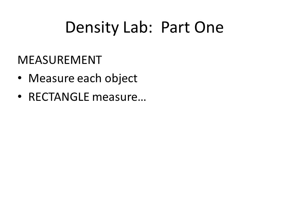 Density Lab: Part One MEASUREMENT Measure each object RECTANGLE measure…