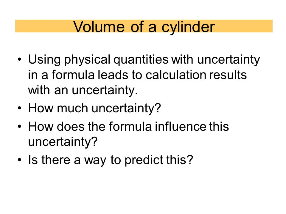 Using physical quantities with uncertainty in a formula leads to calculation results with an uncertainty.