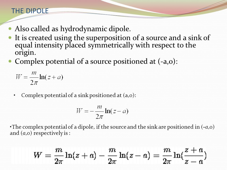 THE DIPOLE Also called as hydrodynamic dipole. It is created using the superposition of a source and a sink of equal intensity placed symmetrically wi