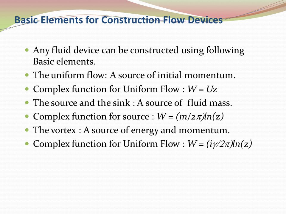 Basic Elements for Construction Flow Devices Any fluid device can be constructed using following Basic elements. The uniform flow: A source of initial