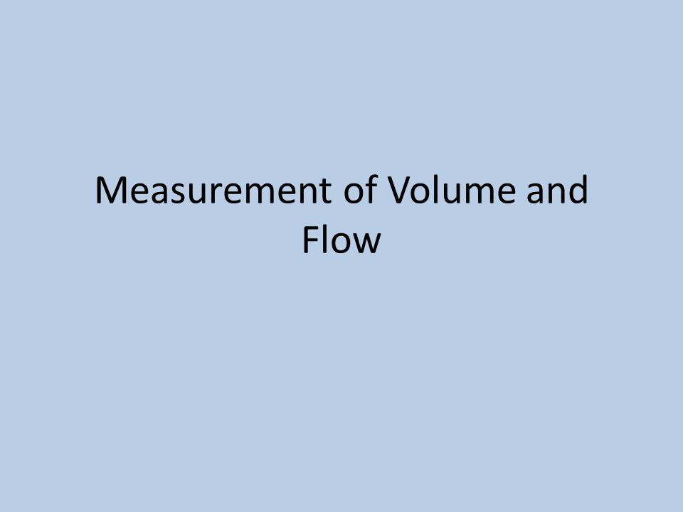 Measurement of Volume and Flow