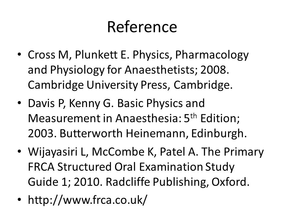 Reference Cross M, Plunkett E. Physics, Pharmacology and Physiology for Anaesthetists; 2008. Cambridge University Press, Cambridge. Davis P, Kenny G.