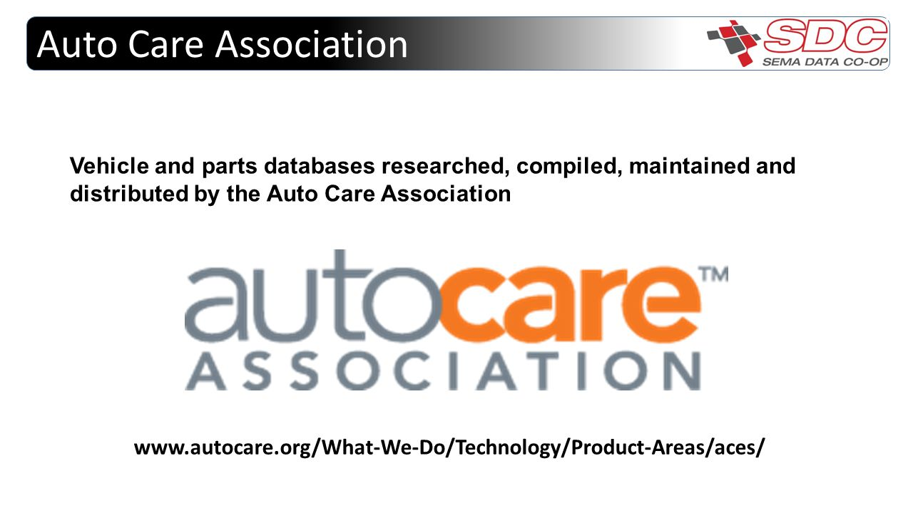 Auto Care Association Vehicle and parts databases researched, compiled, maintained and distributed by the Auto Care Association www.autocare.org/What-
