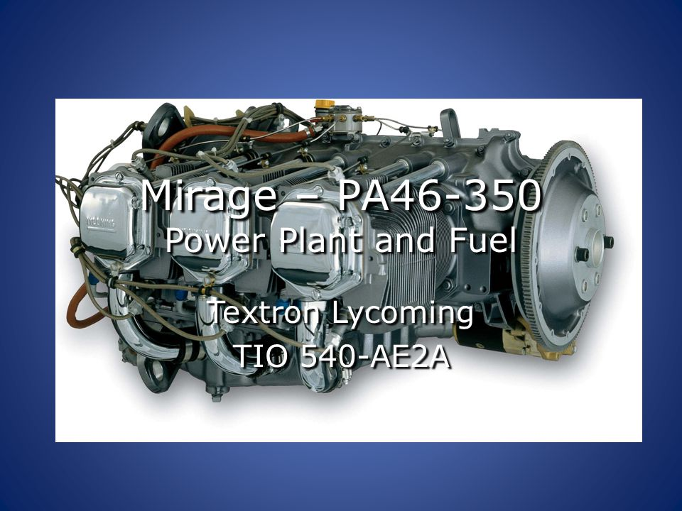 Mirage – PA46-350 Power Plant and Fuel Textron Lycoming TIO 540-AE2A