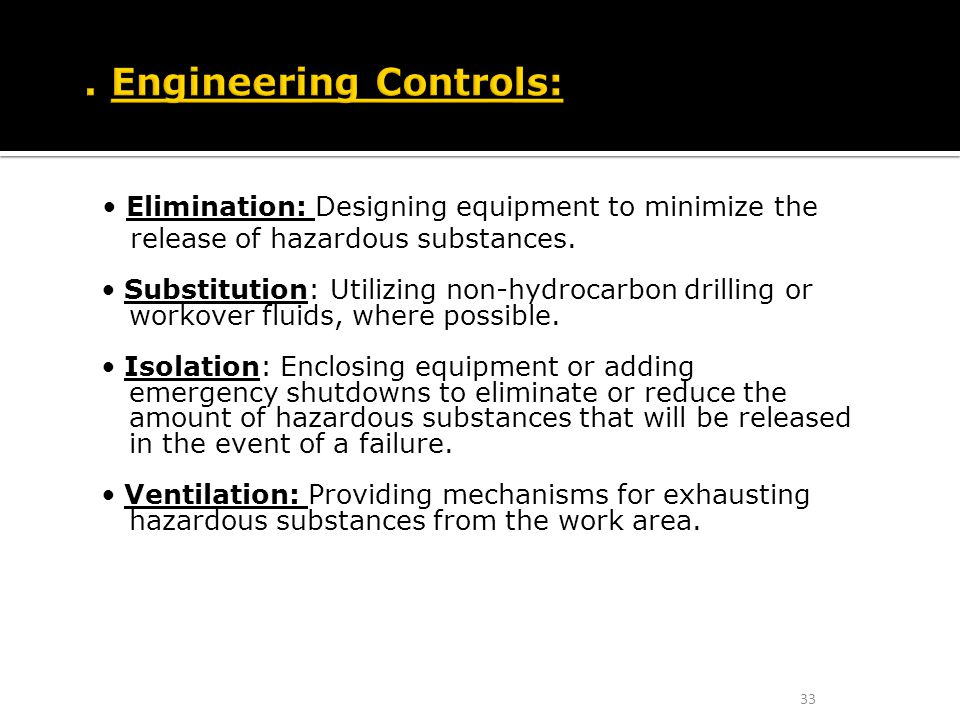 Elimination: Designing equipment to minimize the release of hazardous substances. Substitution: Utilizing non-hydrocarbon drilling or workover fluids,