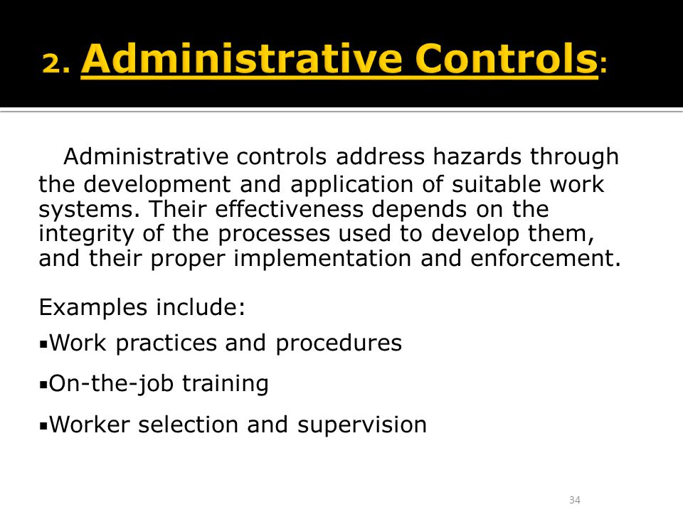 Administrative controls address hazards through the development and application of suitable work systems. Their effectiveness depends on the integrity