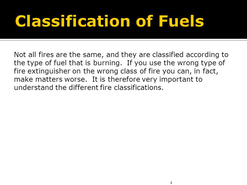 Not all fires are the same, and they are classified according to the type of fuel that is burning. If you use the wrong type of fire extinguisher on t