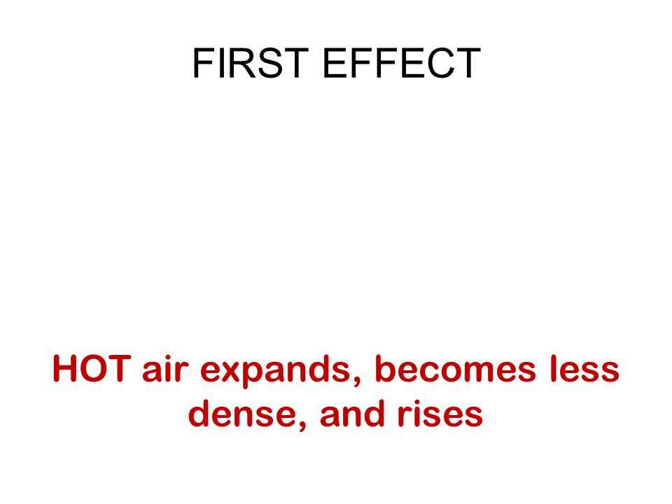 FIRST EFFECT HOT air expands, becomes less dense, and rises