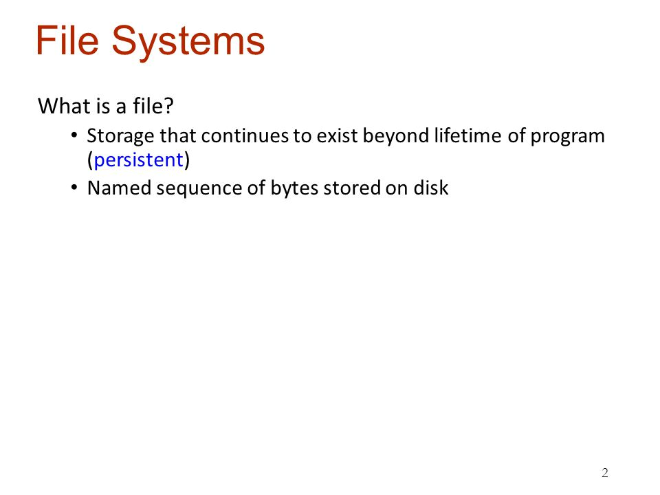 File Systems What is a file.
