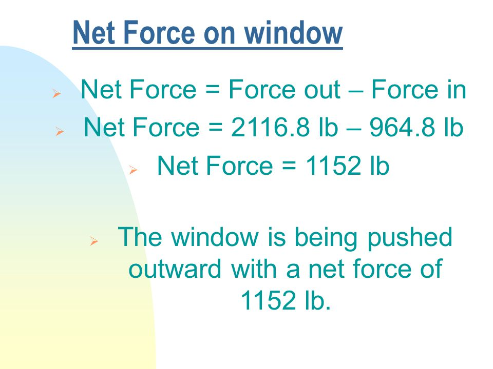 Net Force on window  The window is being pushed outward with a net force of 1152 lb.