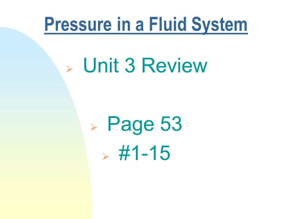 Pressure in a Fluid System  Unit 3 Review  Page 53  #1-15