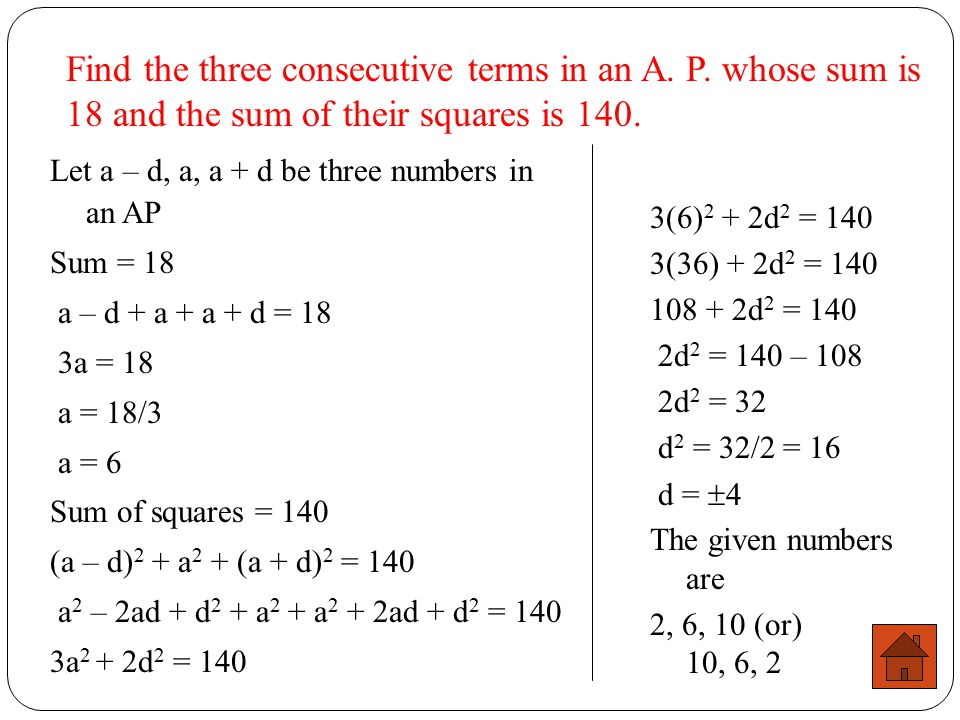 The sum of three terms in an AP is 6 and their product is – 120. Find the numbers. Let a – d, a, a + d be the three terms of the AP. sum = 6. (a – d)