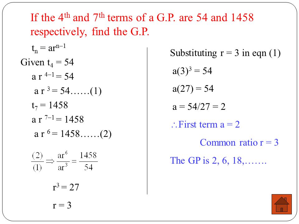If the 4 th and 7 th terms of a G.P. are 2/3 and 16/81 respectively, find the G.P. a = 9/4, d = 2/3 The GP is In a GP, t n = ar (n-1) t 4 = 2/3 ar (4