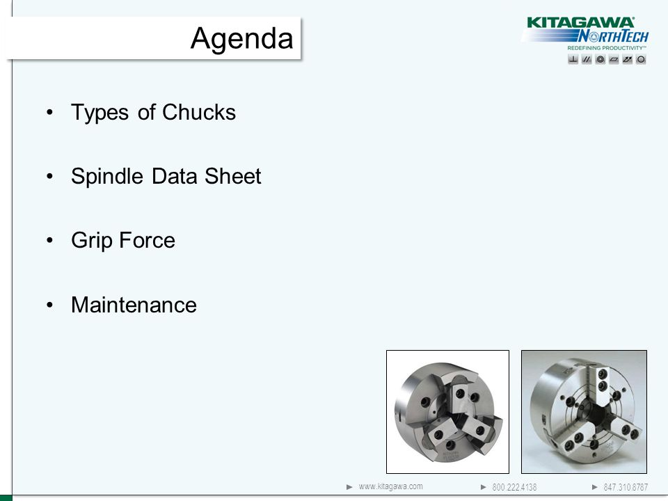 800.222.4138 847.310.8787 www.kitagawa.com Types of Chucks Spindle Data Sheet Grip Force Maintenance Agenda