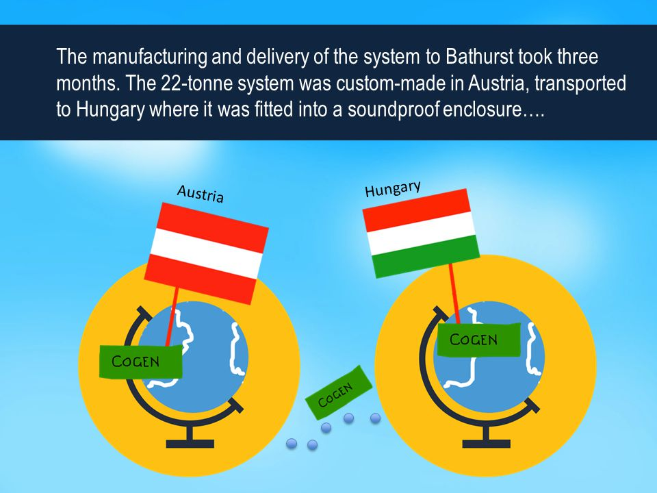 The manufacturing and delivery of the system to Bathurst took three months.