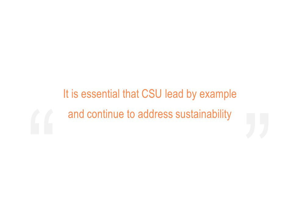It is essential that CSU lead by example and continue to address sustainability
